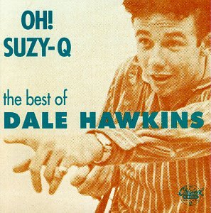 Oh! Suzy Q: The Best of Dale Hawkins