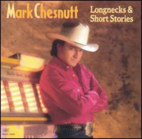 MARK CHESNUTT - Longnecks and Short Stories - Zortam Music