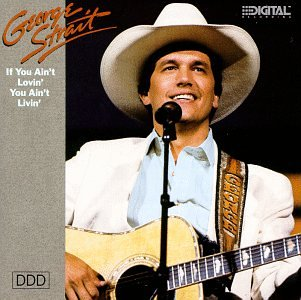 George Strait - If You Aint Lovin You Aint Livin