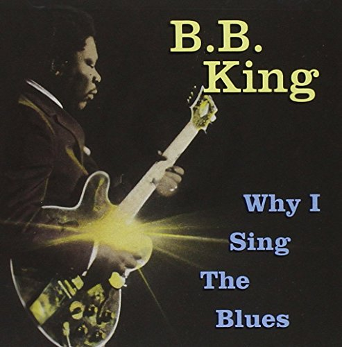 B.B. King - Why I Sing The Blues - Zortam Music