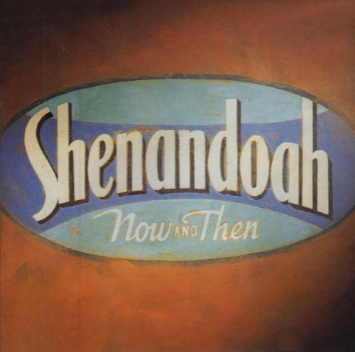 Shenandoah - Now And Then