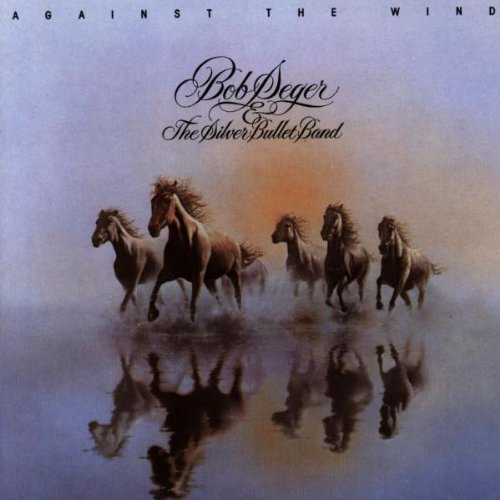 Bob Seger & The Silver Bullet Band - Against The Wind