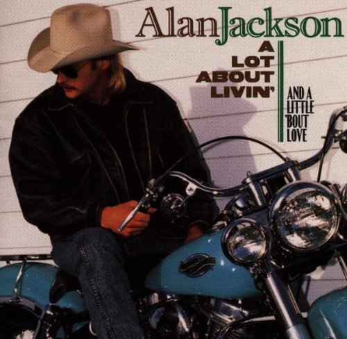 Alan Jackson - A Lot About Livin