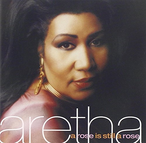 Aretha Franklin - A Rose Is Still A Rose (single edit) Lyrics - Zortam Music
