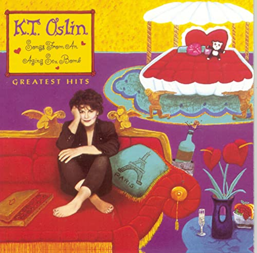 K.T. Oslin - Greatest Hits: Songs from an Aging Sex Bomb