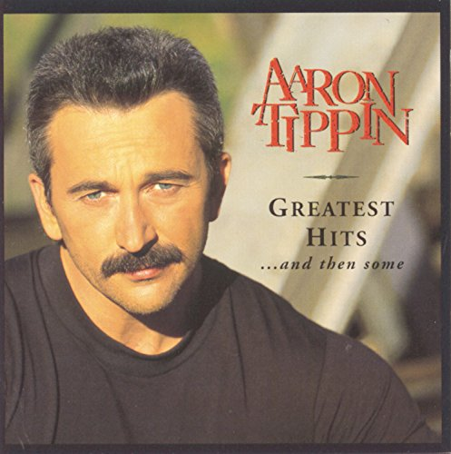 Aaron Tippin - Aaron Tippin - Greatest Hits. . . And Then Some - Zortam Music