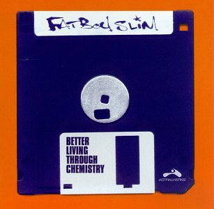 Fatboy Slim - Better Living Through Chemistr - Zortam Music