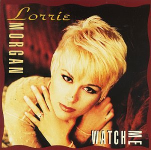 LORRIE MORGAN - Watch Me - Zortam Music