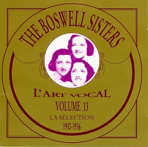 Vol. 13 - The Boswell Sisters: La Selection 1930-1936