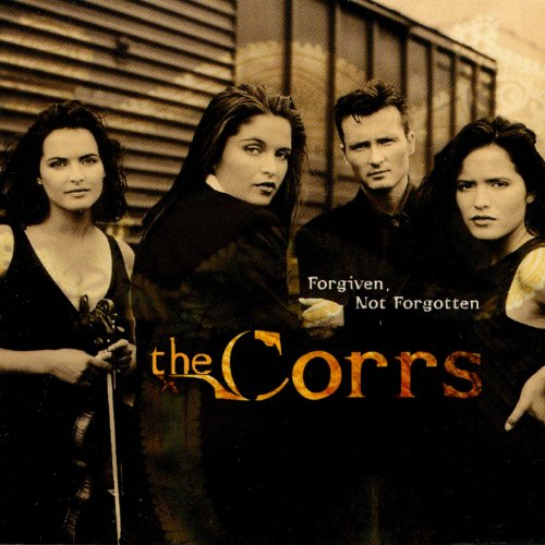 The Corrs - Forgiven Not Forgotten Lyrics - Zortam Music