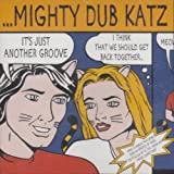 Mighty Dub Katz (Artist) - It's Just Another Groove