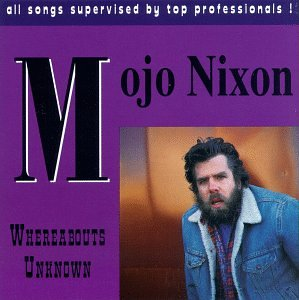 Original album cover of Whereabouts Unknown by Mojo Nixon