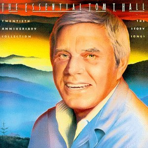 The Essential Tom T. Hall: Twentieth Anniversary Collection-The Story Songs