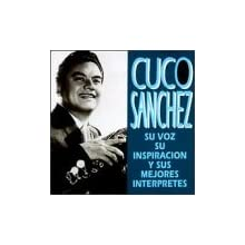 Cuco Sanchez - Cuco Sanchez, Su Voz, Su Inspiracion Y Sus Mejores Interpretes, Anillo De Compromiso - Fallaste Corazon - El Mil Amores