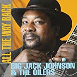 Big Jack Johnson - All the Way Back