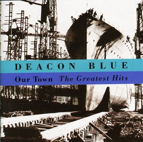 Deacon Blue - Our Town - The Greatest Hits - Zortam Music