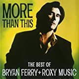 More Than This - The Best Of Bryan Ferry And Roxy Music (Album) by Bryan Ferry and Roxy Music