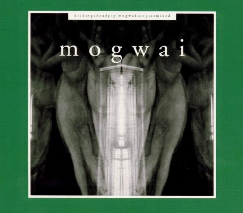 Kicking A Dead Pig: Mogwai Songs Remixed + Fear Satan Remixes