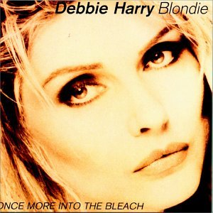 Debbie Harry - Once More Into The Bleach