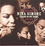 album art to Sugar in My Bowl: The Very Best of Nina Simone 1967-1972 (disc 1)
