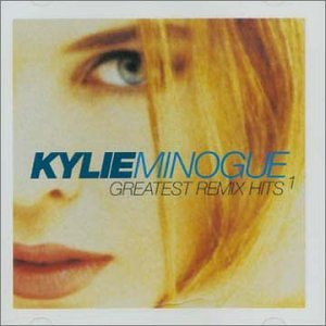Kylie Minogue - Vol. 1-Greatest Remix Hits
