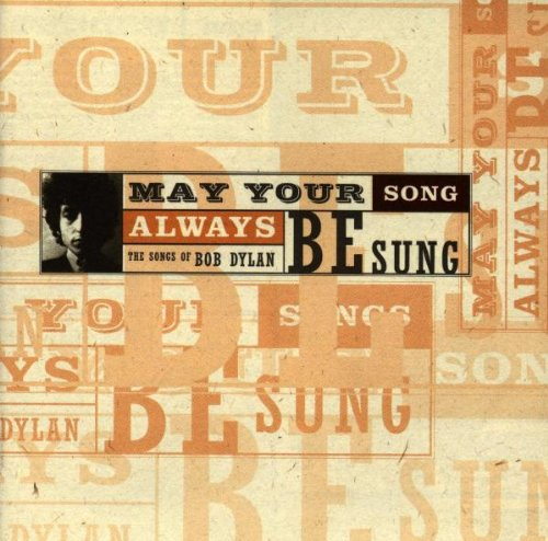 May Your Song Always Be Sung: The Songs of Bob Dylan