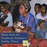 Music of Indonesia, Vol. 16: Music from the Southeast (Sumbawa, Sumba, T ~ Music Of Indonesia (Smithsonian Folkways Series) (Audio CD)
