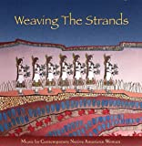 Various Artists - Weaving The Strands: Music By Contemporary Native American Women