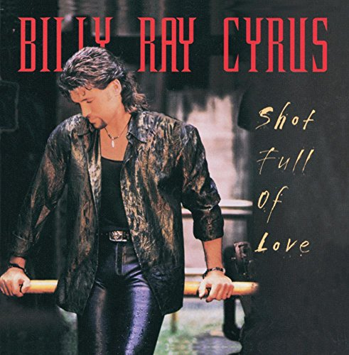 BILLY RAY CYRUS - Shot Full Of Love - Zortam Music