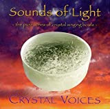 CRYSTAL VOICES ,Deborah Van Dyke - SOUNDS OF LIGHT:  The Pure Tones of Crystal Singing Bowls