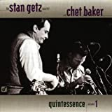 The Stan Getz Quartet With Chet Baker: Quintessence, Volume 1