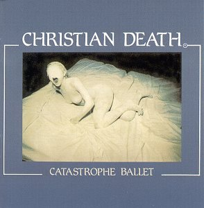 Christian Death - Catastrophe Ballet - Zortam Music