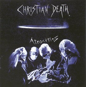 Christian Death - Atrocities - Zortam Music
