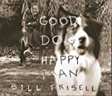 Bill Frisell: Good Dog, Happy Man
