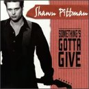 Something's Gotta Give - Shawn Pittman