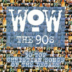 WOW The 90s 30 Top Christian Songs Of Decade List 1998 Audio CD 20 July 1999