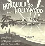 From Honolulu To Hollywood: Jazz, Blues & Popular Specialties Performed Hawaiian Style, King Bennie Nawahi, Sol Ho'opi'i, Andy Aiona