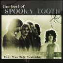 Cover de The Best of Spooky Tooth: That Was Only Yesterday