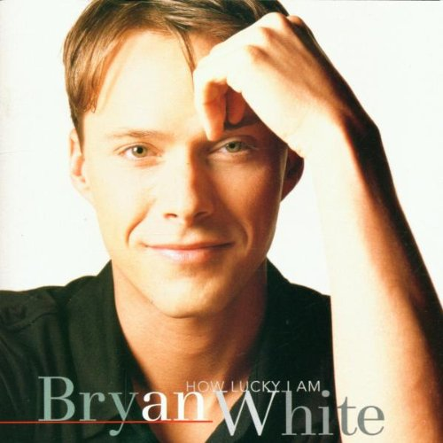 Bryan White - How Lucky I Am - Zortam Music