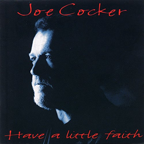 Joe Cocker - Have A Little Faith (Disc 2: The Hit Disc) - Zortam Music