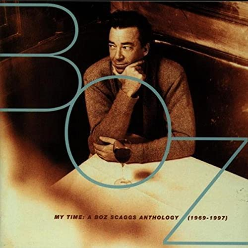 Boz Scaggs - My Time: A Boz Scaggs Anthology - Zortam Music