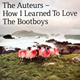 The Auteurs - HowI Learned To Love the Bootboys