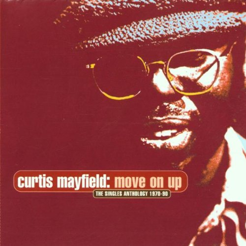 Curtis Mayfield - Move On Up (The Singles Anthology ) - Zortam Music