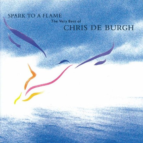 Chris De Burgh - Spark to a Flame - The Very Best of Chris de Burgh - Zortam Music