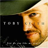 How Do You Like Me Now?! (1999) (Album) by Toby Keith