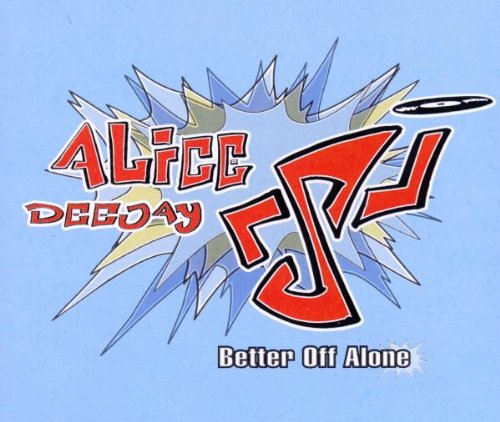 "Alice Deejay - ""Better Off Alone"" (Single)"