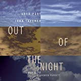Out of the Night - Part: Magnificat; Tavener: Threnos