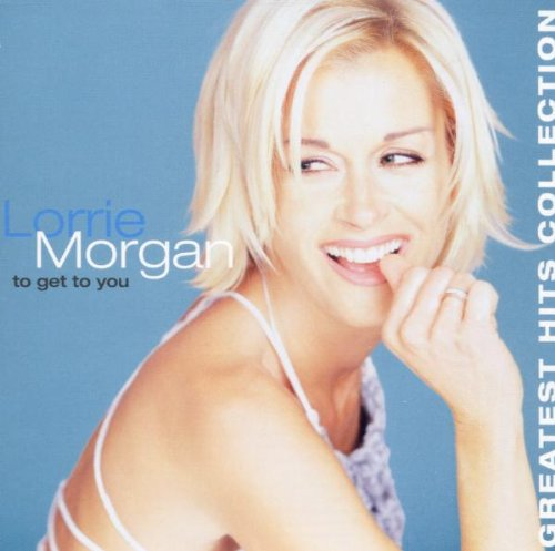Lorrie Morgan - To Get to You: Greatest Hits Collection