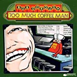 Album cover for Too Much Coffee Man