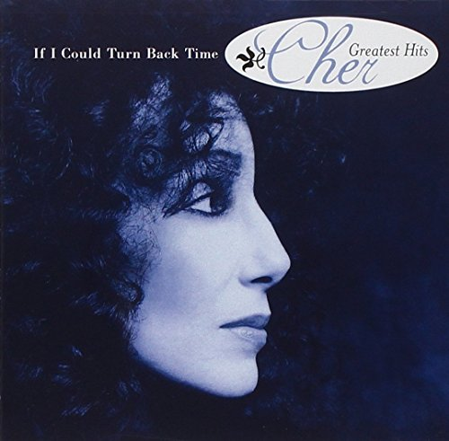Cher - If I Could Turn Back Time- Cher